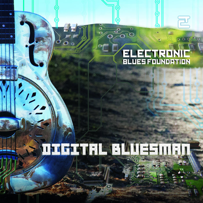 "Electronic Blues Foundation: ""Digital Bluesman"" new album 2019"